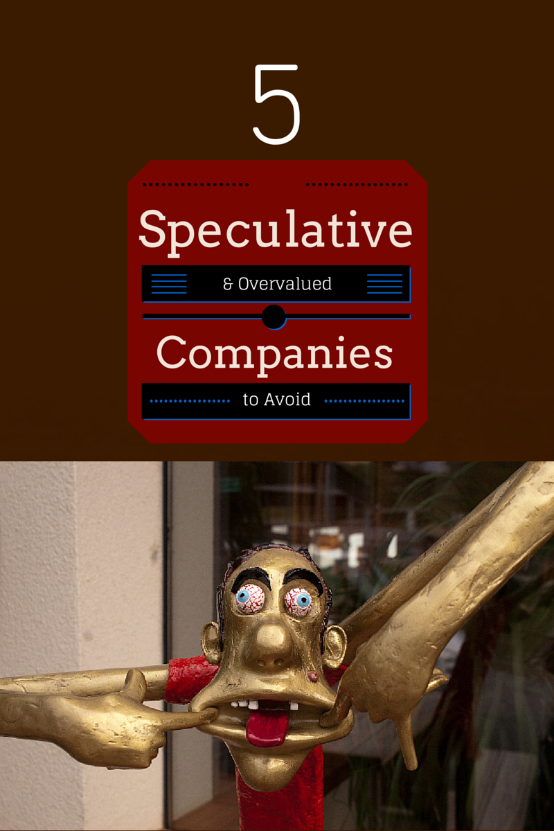 5 Speculative and Overvalued Companies to Avoid – January 2015