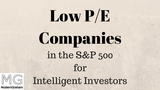 5 Low P/E Companies In The S&P 500 – February 2019